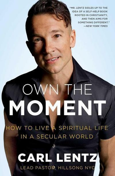 Own The Moment: How to Live a Spiritual Life in a Secular World - Simon & Schuster - Taschenbuch, Englisch, Carl Lentz, How to Live a Spiritual Life in a Secular World, How to Live a Spiritual Life in a Secular World