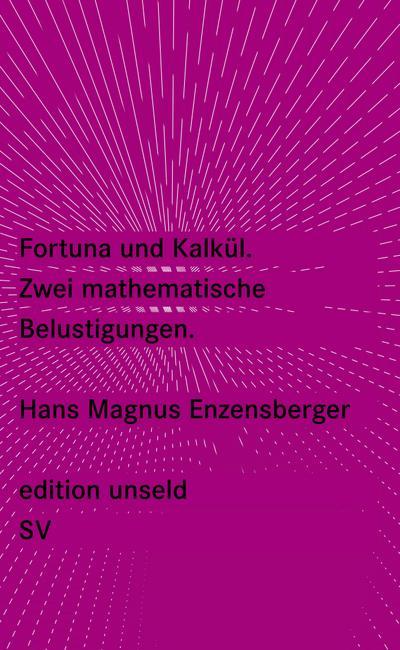 Fortuna und Kalkül: Zwei mathematische Belustigungen