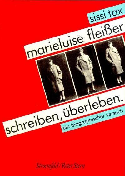 Marieluise Fleisser: Schreiben, Überleben. Ein biographischer Versuch