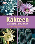 Kakteen & andere Sukkulenten: Kultur, Pflege, ...