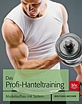 Das Profi-Hanteltraining  ; Muskelaufbau mit  ...