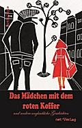 Das Mädchen mit dem roten Koffer und andere unglaubliche Geschichten