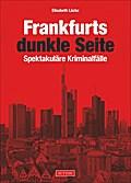 Frankfurts dunkle Seite; Spektakuläre Krimina ...