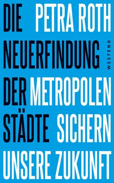 Die Neuerfindung der Städte: Metropolen sichern unsere Zukunft
