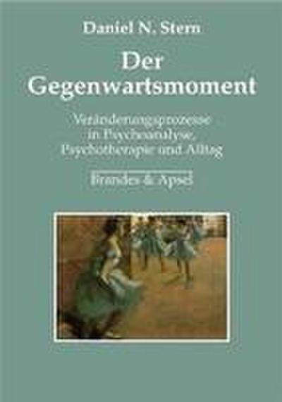 der-gegenwartsmoment-veranderungsprozesse-in-psychoanalyse-psychotherapie-und-alltag
