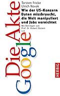 Die Akte Google; Wie der US-Konzern Daten mis ...