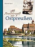 Alte Familienrezepte aus Ostpreußen: Geschichten, Bilder und Gerichte aus unvergessenen Zeiten