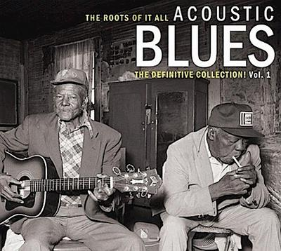 Roots of it All: Acoustic Blues - The Definitive Collection! Vol. 1