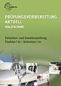 Prüfungsvorbereitung aktuell - Holztechnik: Zwischen- und Gesellenprüfung Tischler/-in - Schreiner/-in