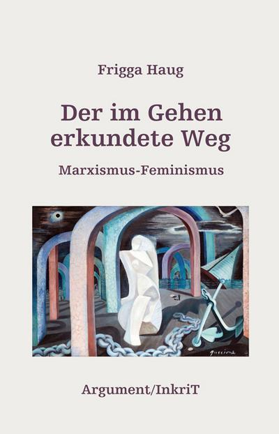 Der im Gehen erkundete Weg: Marxismus-Feminismus