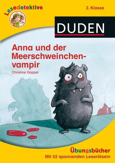Lesedetektive Übungsbücher - Anna und der Meerschweinchenvampir, 2. Klasse (DUDEN Lesedetektive Übungsbücher)
