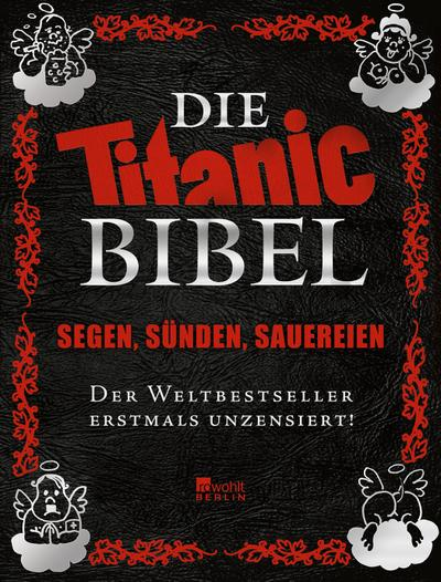 Die Titanic-Bibel: Segen, Sünden, Sauereien: der Weltbestseller erstmals unzensiert! (Best of Titanic)