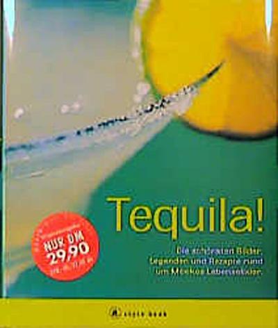 tequila-die-schonsten-bilder-legenden-und-rezepte-rund-um-mexikos-lebenselixier