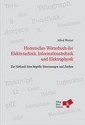 Historisches Wörterbuch der Elektrotechnik, Informationstechnik und Elektrophysik: Zur Herkunft ihrer Begriffe, Benennungen und Zeichen
