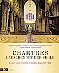 Chartres - Lauschen mit der Seele: Eine spiri ...