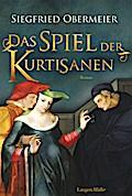 Das Spiel der Kurtisanen: Roman