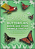 Fold and Fly: Origami Butterflies, Birds, and Other Charming Animals that Fly