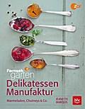 Delikatessen-Manufaktur; Marmeladen, Chutneys ...