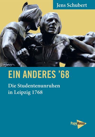 Ein anderes '68: Die Studentenunruhen in Leipzig 1768