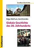 Globale Geschichte des 20. Jahrhunderts (Grundkurs Geschichte)