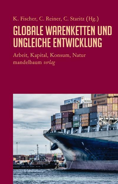 Globale Warenketten und ungleiche Entwicklung: Arbeit, Kapital, Konsum, Natur