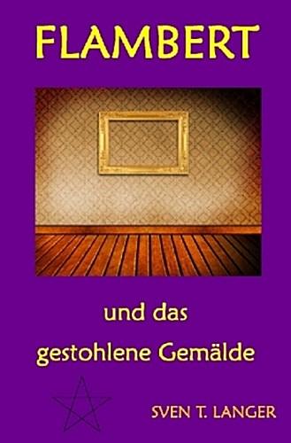 Flambert-und-das-gestohlene-Gemaelde-Sven-Thomas-Langer-9783741839085