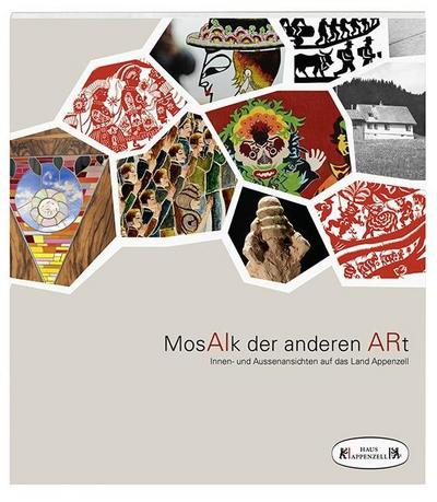 MosAIk der anderen ARt: Innen- und Aussenansichten auf das Land Appenzell - Appenzeller - Broschiert, , Ernst Hohl, Innen- und Aussenansichten auf das Land Appenzell, Innen- und Aussenansichten auf das Land Appenzell
