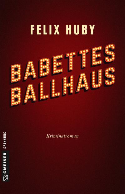 Babettes Ballhaus  Kriminalroman  Kriminalromane im GMEINER-Verlag  Deutsch