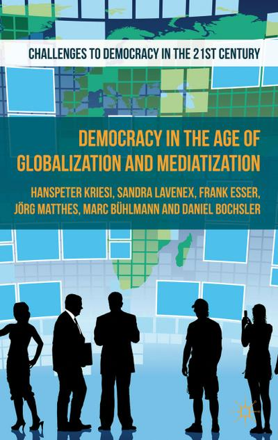 democracy-in-the-age-of-globalization-and-mediatization-challenges-to-democracy-in-the-21st-century