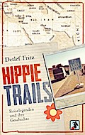 Hippie Trails: Reiselegenden und ihre Geschic ...