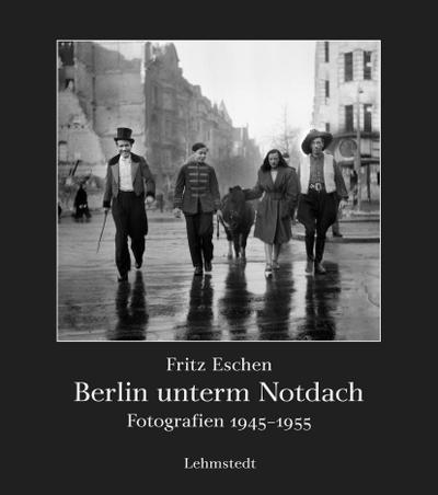 Berlin unterm Notdach: Fotografien 1945-1955