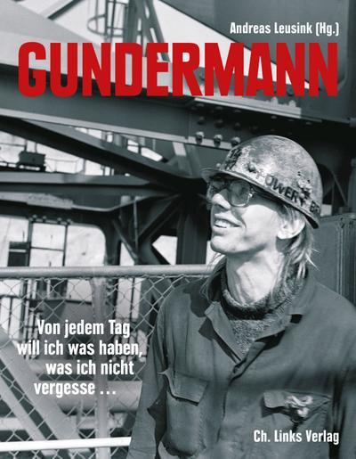 Gundermann: Von jedem Tag will ich was haben, was ich nicht vergesse (Briefe, Dokumente, Interviews, Erinnerungen)