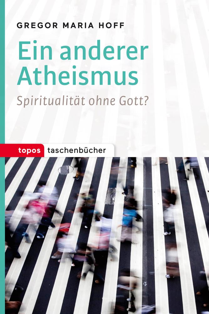Ein-anderer-Atheismus-Gregoer-Maria-Hoff
