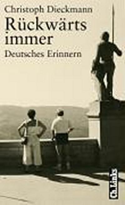 Rückwärts immer. Deutsches Erinnern: Deutsches Erinnern – Erzählungen und Reportagen