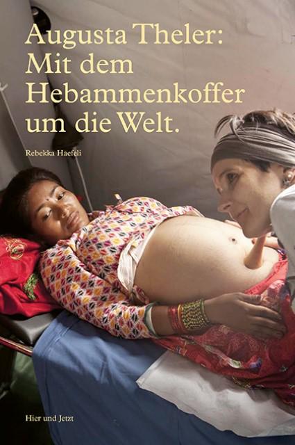 Augusta-Theler-Mit-dem-Hebammenkoffer-um-die-Welt-Rebekka-Haefeli