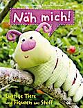 Näh mich!: Lustige Tiere und Figuren aus Stof ...
