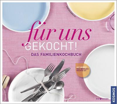 für uns gekocht!: Das neue Familien-Kochbuch