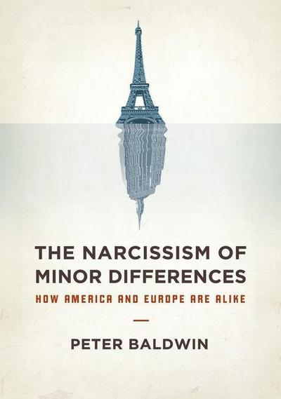 The Narcissism of Minor Differences: How America and Europe Are Alike: An Essay in Numbers - OXFORD UNIV PR - Gebundene Ausgabe, Englisch, Peter Baldwin, ,