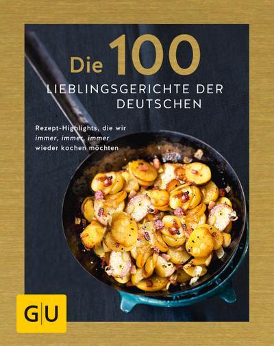 Die 100 Lieblingsgerichte der Deutschen  Rezept-Highlights, die wir immer, immer, immer wieder kochen möchten  GU Kochen & Verwöhnen Grundkochbücher  Hrsg. v. Andreas, Adriane  Deutsch