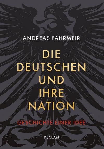 Die Deutschen und ihre Nation: Geschichte einer Idee