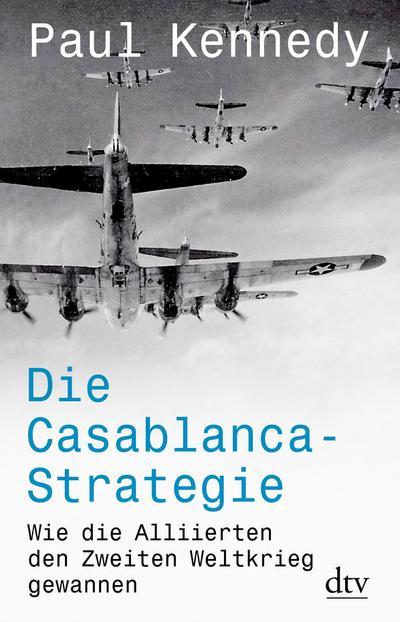 Die Casablanca-Strategie: Wie die Alliierten den Zweiten Weltkrieg gewannen