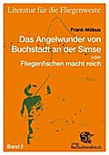 Literatur für die Fliegenwest 02. Das Angelwunder von Buchstadt an der Simse oder Fliegenfischen macht reich