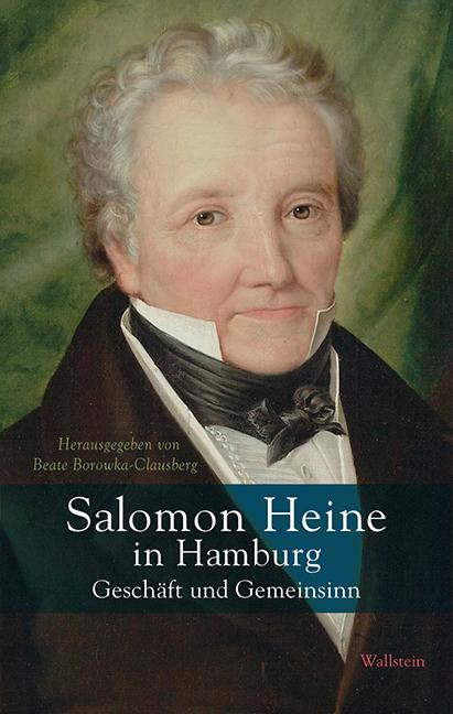 Salomon-Heine-in-Hamburg-Geschaeft-und-Gemeinsinn-Beate-Borowka-Clausberg