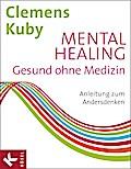 Mental Healing - Gesund ohne Medizin: Anleitu ...