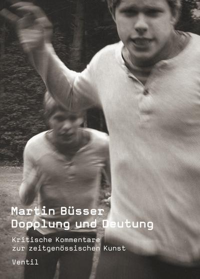 Dopplung und Deutung: Kritische Kommentare zur zeitgenössischen Kunst