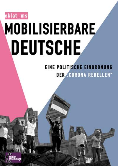 """Mobilisierbare Deutsche: Eine politische Einordnung der """"Corona Rebellen"""""""