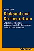 Diakonat und Kirchenreform: Empirische, historische und ekklesiologische Dimensionen einer diakonischen Kirche (Diakonat - Theoriekonzepte und Praxisentwicklung, Bd. 5)