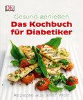 Das Kochbuch für Diabetiker: Rezepte aus alle ...