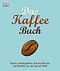Das Kaffee-Buch: Sorten, Anbaugebiete, Barist ...