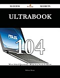Ultrabook 104 Success Secrets - 104 Most Asked Questions On Ultrabook - What You Need To Know